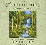 The Healing Waterfall II: Tropical Paradise