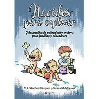 Nacidos para explorar: Guía práctica de estimulación motora para familias y educadores: Guía práctica para familias y…