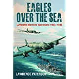 Eagles Over the Sea, 1935–42: The History of Luftwaffe Maritime Operations