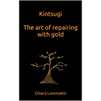 Kintsugi  The art of repairing with gold: The art of repairing with gold (English Edition)