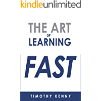Learning: The Art of Learning Fast: 7 Self Learning Techniques That Will Boost Your Learning Skills (Learn how to Learn Study Techniques, Learning Methods, ... Memory Improvement Book 1) (English Edition)