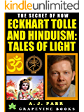 Eckhart Tolle and Hinduism: Tales of Light To Help You Stop Your Inner Chat and Experience The Power of Now! (The Secret of Now Book 3)