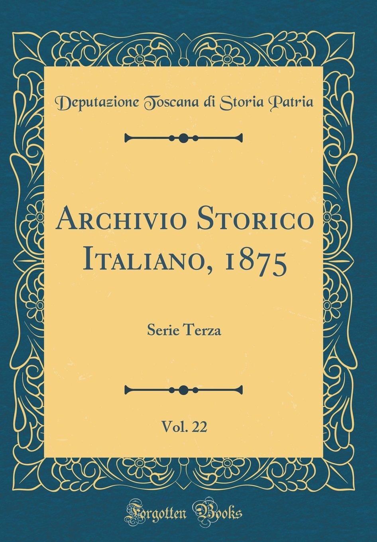 Read Online Archivio Storico Italiano, 1875, Vol. 22: Serie Terza (Classic Reprint) (Italian Edition) pdf epub