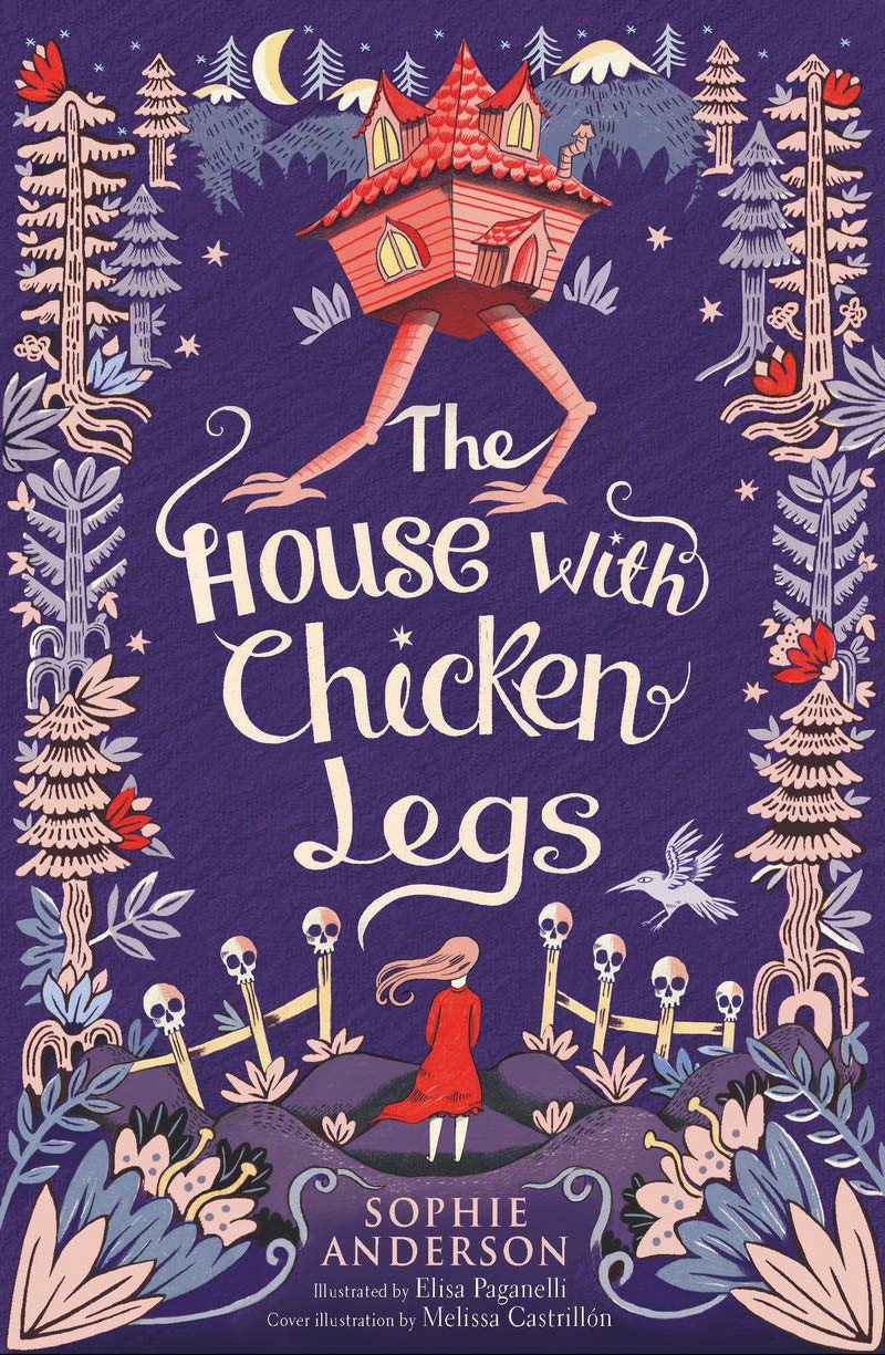 The House with Chicken Legs: Amazon.co.uk: Sophie Anderson, Melissa  Castrillon;Elisa Paganelli, Melissa Castrillon;Elisa Paganelli: Books