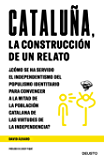 Cataluña, la construcción de un relato: ¿Cómo se ha servido el independentismo del populismo identitario para convencer a la mitad de la población catalana de las virtudes de la independencia?