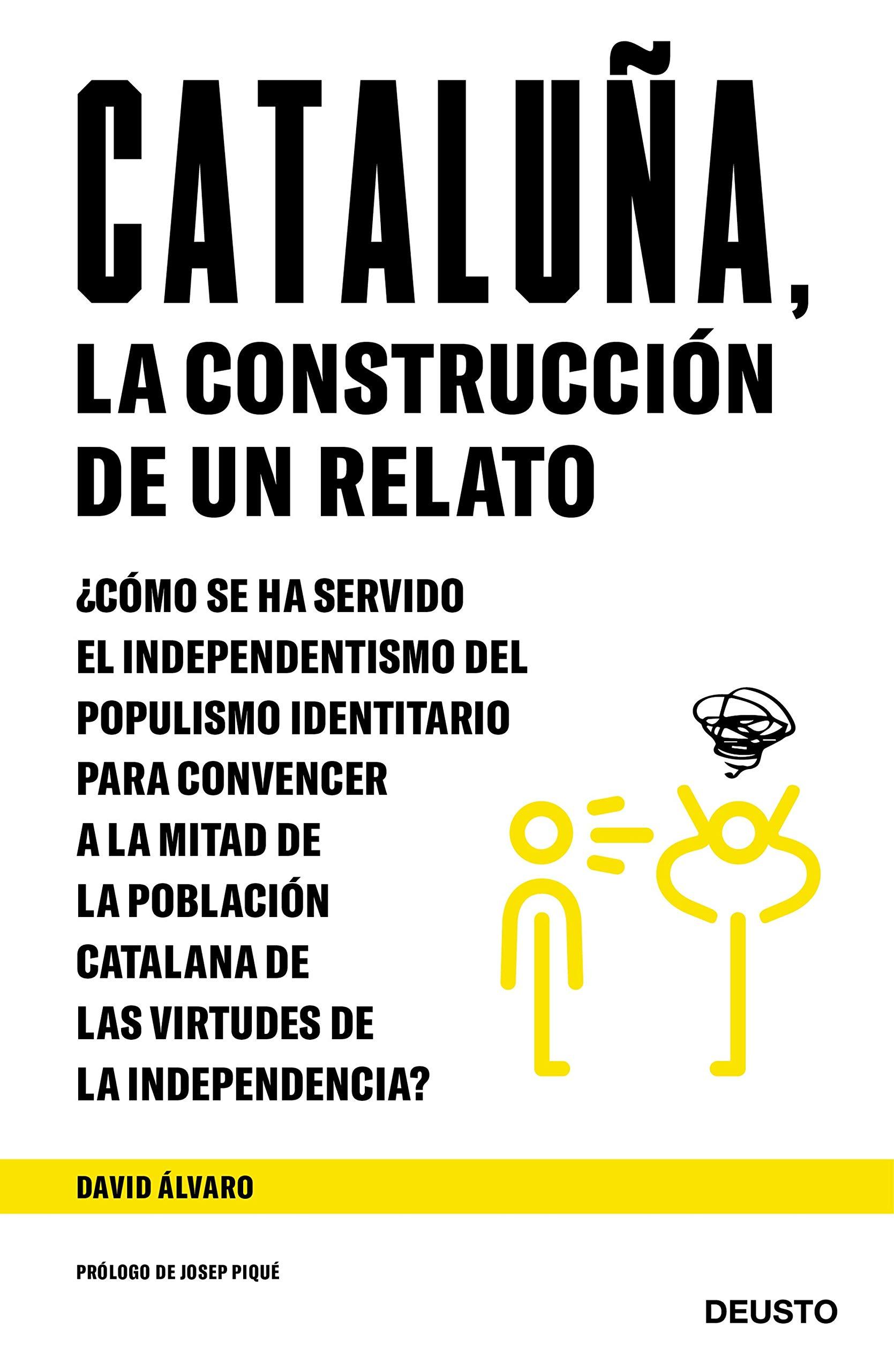 Cataluña, la construcción de un relato: ¿Cómo se ha servido el independentismo del populismo identitario para convencer a la mitad de la población ... virtudes de la independencia? Sin colección: Amazon.es: Álvaro
