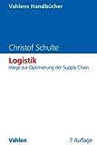Logistik: Wege zur Optimierung der Supply Chain (Vahlens Handbücher der Wirtschafts- und Sozialwissenschaften)
