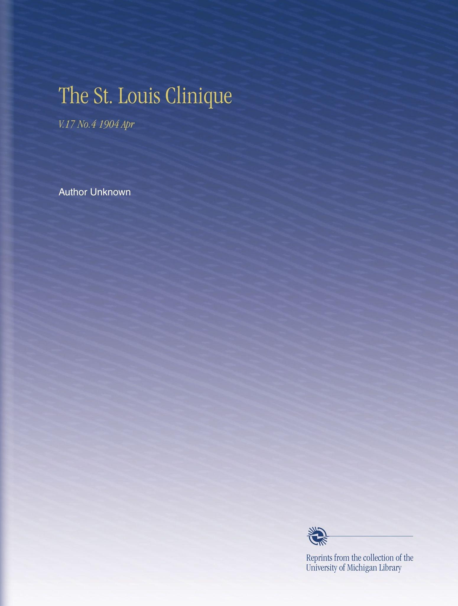 Download The St. Louis Clinique: V.17 No.4 1904 Apr PDF