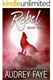 Rebel (Ghost Mountain Wolf Shifters Book 3)