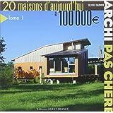 Archi pas chère : 20 Maisons d'aujourd'hui à 100 000€