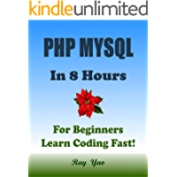 PHP MYSQL: In 8 Hours, For Beginners, Learn Coding Fast! PHP Programming Language Crash Course, A Quick Start Guide, Tutorial Book with Hands-On Projects, In Easy Steps! An Ultimate Beginner's Guide!