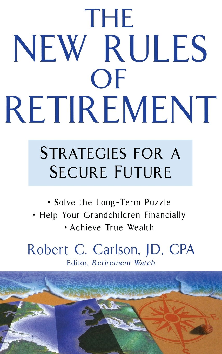 The New Rules Of Retirement: Strategies For A Secure Future: Robert C.  Carlson: 9780471683469: Amazon.com: Books