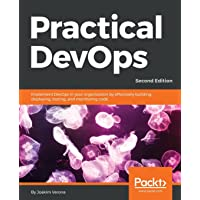 Practical DevOps: Implement DevOps in your organization by effectively building, deploying, testing, and monitoring code, 2nd Edition