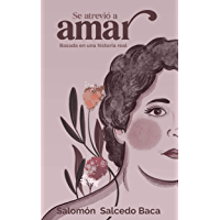 Se atrevió a amar: Basada en una historia real (Spanish Edition)