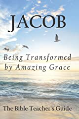 Jacob: Being Transformed by Amazing Grace (The Bible Teacher's Guide) Paperback