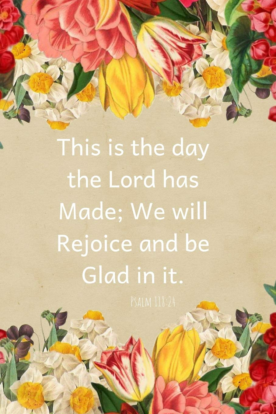 This is the day the Lord has made, We will Rejoice and be Glad in it-Psalm  118:24: A Christian Journal Filled with Favorite Bible Verses (KJV) - Pink  and Yellow Flowers- Volume