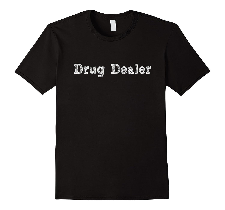 Drug Dealer  Funny Pharmacist Pharmacy Tech Humor T-shirt-TD