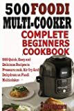500 Foodi  Multicooker Complete Beginners Cookbook: 500 Quick, Easy and Delicious Recipes to Pressure cook, Air fry And Dehydrate on Foodi Multicooker
