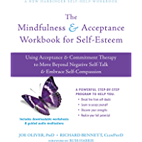 The Mindfulness and Acceptance Workbook for Self-Esteem: Using Acceptance and Commitment Therapy to Move Beyond Negative…