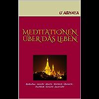Meditationen über das Leben: Rückschau - Ansicht - Absicht - Weitblick - Übersicht - Duchblick - Einsicht - Zuversicht (SAVIMENA 5)