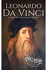 Leonardo da Vinci: A Life From Beginning to End (Biographies of Painters Book 1) Kindle Edition