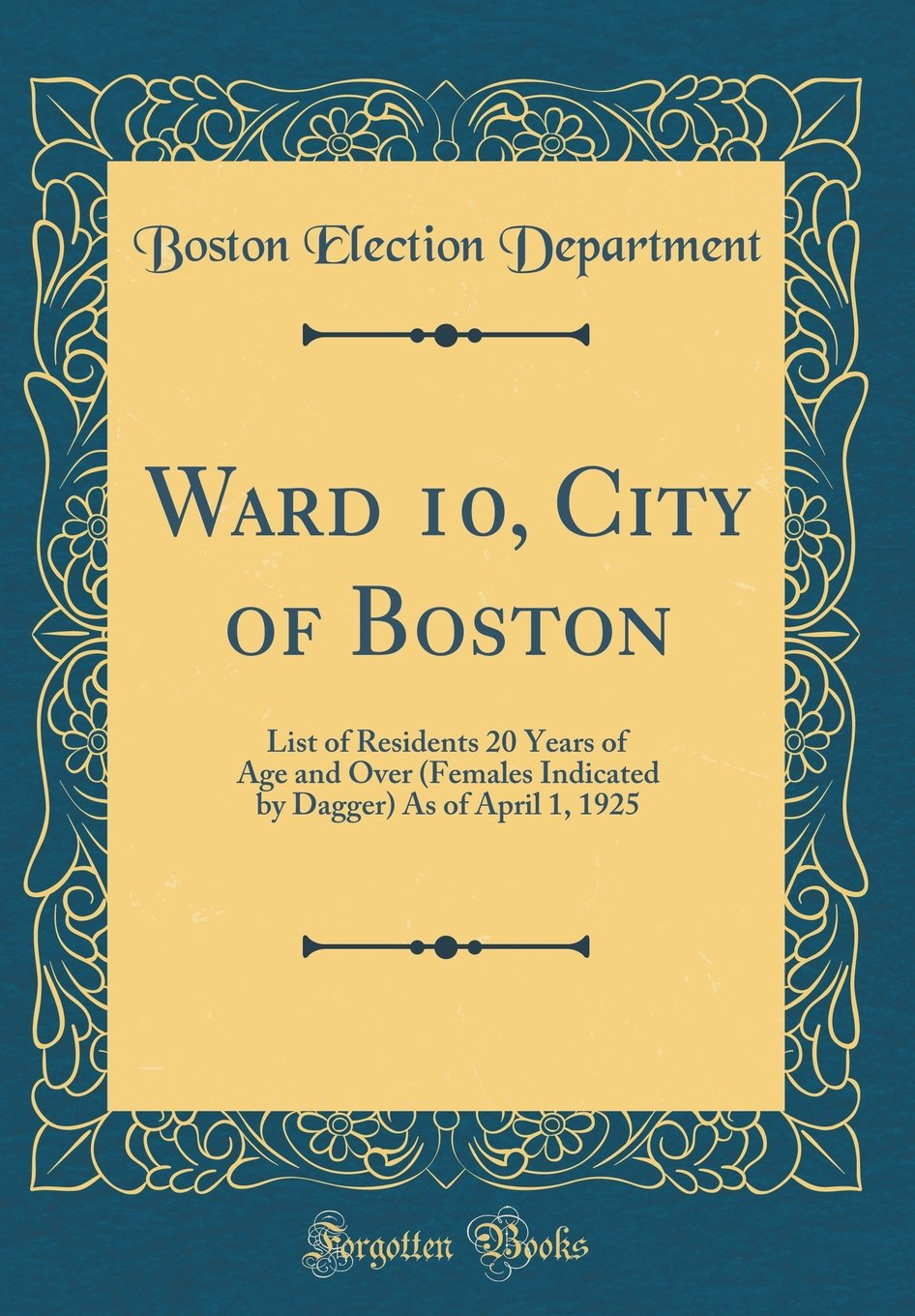 Ward 10, City of Boston: List of Residents 20 Years of Age and Over (Females Indicated by Dagger) As of April 1, 1925 (Classic Reprint) pdf