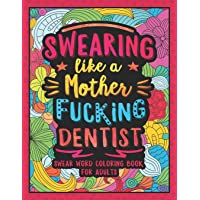 Swearing Like a Motherfucking Dentist: Swear Word Coloring Book for Adults with Dental Related Cussing