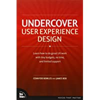 Undercover User Experience: Learn How to Do Great UX Work with Tiny Budgets, No Time, and Limited Support (Voices That Matter)