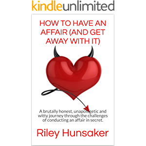 How to Have an Affair (and Get Away with It): A brutally honest, unapologetic and witty journey through the challenges…