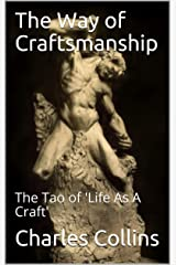 The Way of Craftsmanship: The Tao of 'Life As A Craft' (Lifecraft Book 5) Kindle Edition