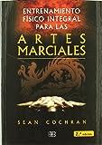 Entrenamiento Físico Integral Para Las Artes Marciales (Deporte y artes marciales)