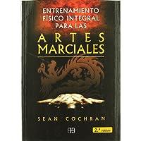 Entrenamiento fisico integral para las artes marciales / Comprehensive Physical Training for Martial Arts (Deporte Y Artes Marciales) (Spanish Edition)