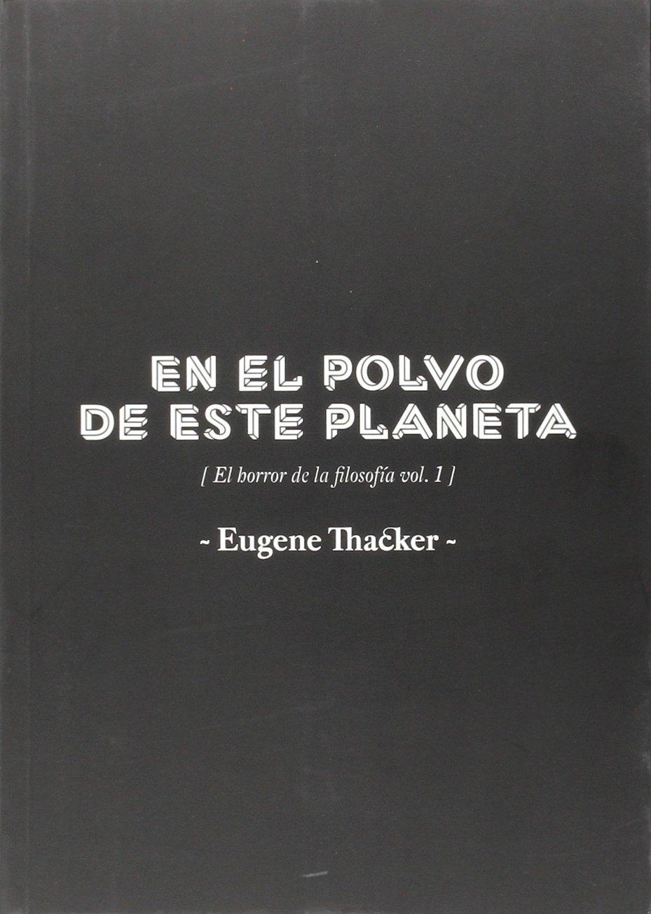 En el polvo de este planeta: El horror de la filosofía I