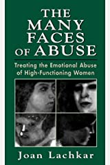 The Many Faces of Abuse: Treating the Emotional Abuse of High-Functioning Women Kindle Edition