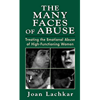 The Many Faces of Abuse: Treating the Emotional Abuse of High-Functioning Women (English Edition)