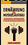 Ernährung für Muskelaufbau: Das 1x1 der Ästhetik - Entdecke das Geheimnis massiven Muskelwachstums, verbrenne effektiv Fett und fühle Dich unglaublich ... und Rezepte zur Fettverbrennung)