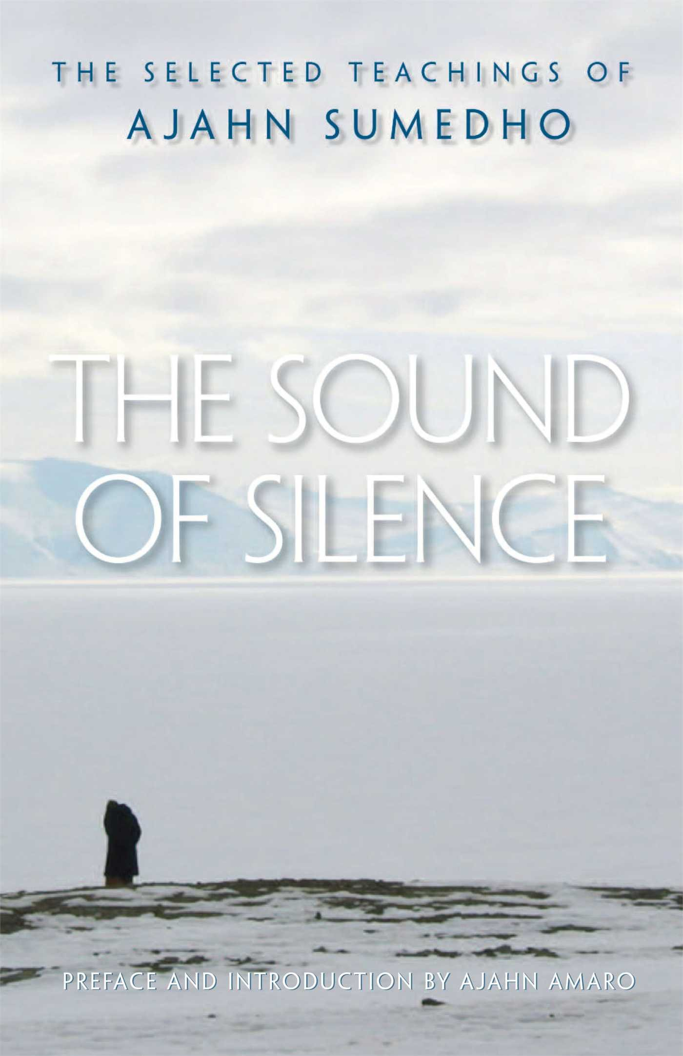 Amazon: The Sound Of Silence: The Selected Teachings Of Ajahn Sumedho  (9780861715152): Ajahn Sumedho, Samanera Amaranatho, Ajahn Amaro: Books