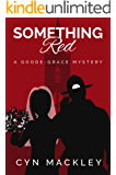 Something Red: A Goode-Grace Mystery (Goode-Grace Mysteries Book 3)