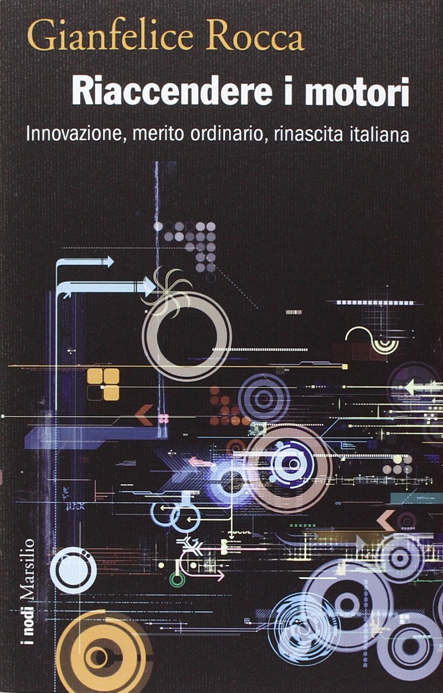Riaccendere i motori. Innovazione, merito ordinario, rinascita italiana Copertina rigida – 19 mar 2014 Gianfelice Rocca Marsilio 8831716069 Dal 2010 al 2020