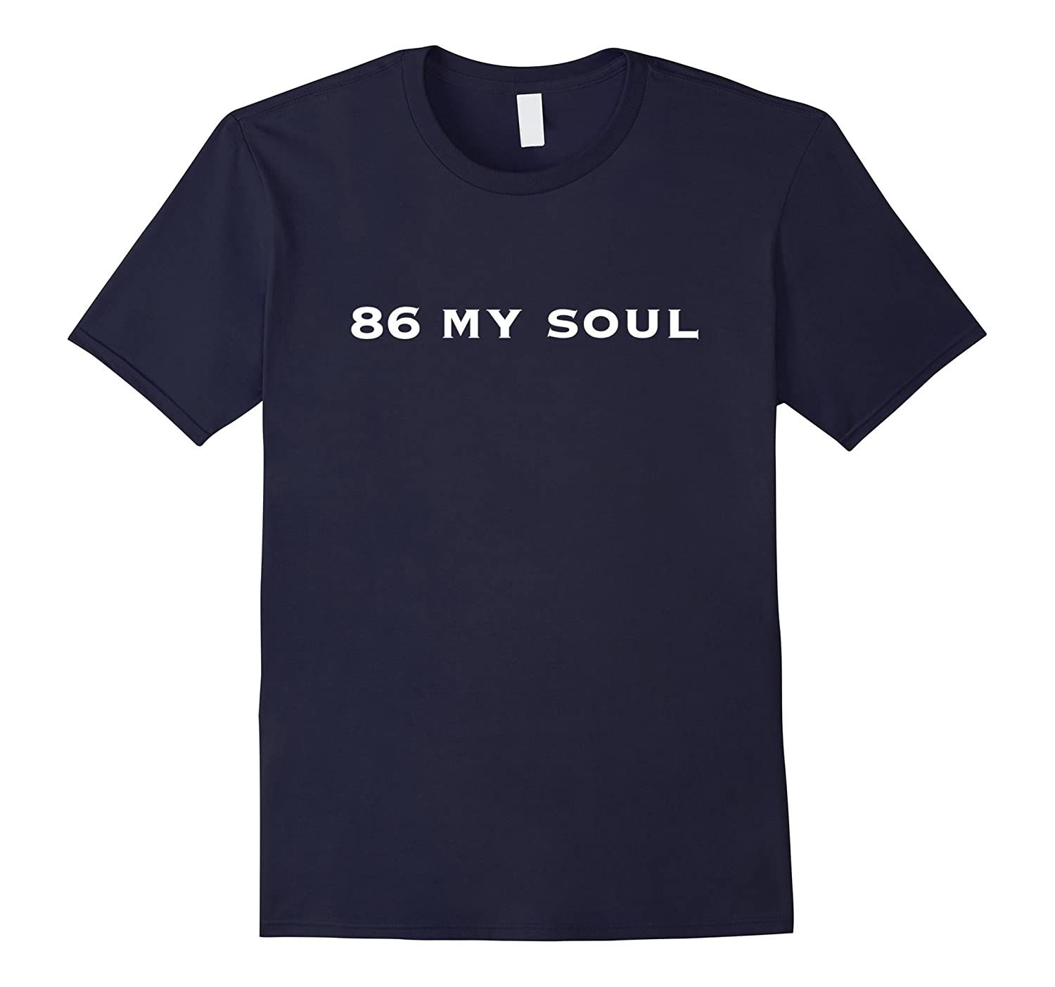 86 MY SOUL Novelty Hospitality Industry Shirt-PL