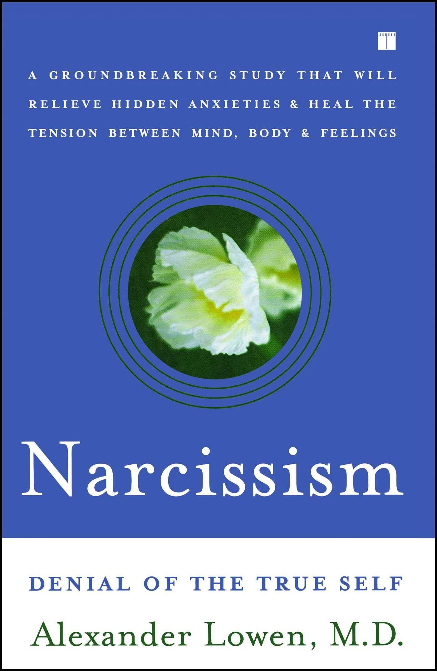 Narcissism: Denial of the True Self: Alexander Lowen