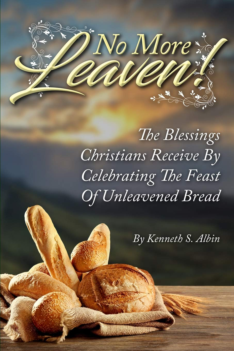 NO MORE LEAVEN!: The Blessings Christians Receive by