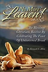 NO MORE LEAVEN!: The Blessings Christians Receive by Celebrating The Feast of Unleavened Bread Paperback