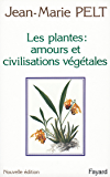 Les Plantes : amours et civilisations végétales : Leurs amours, leurs problèmes, leurs civilisations (Hors Collection)
