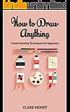 Hоw tо Draw Anything: Basic drawing techniques for Beginners (Drawing, Art, Beginners, Basic Drawing)