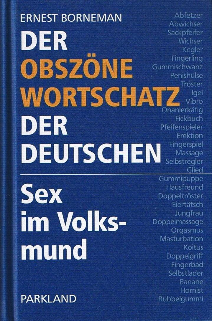 Der obszöne Wortschatz der Deutschen: Sex im Volksmund