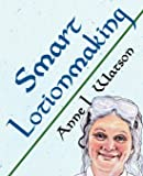 Smart Lotionmaking: The Simple Guide to Making