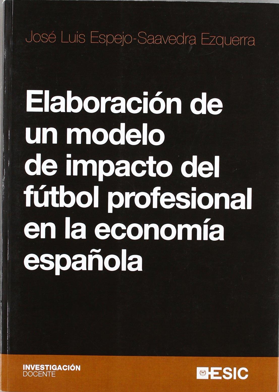Elaboración de un modelo de impacto del fútbol profesional en la economía española Investigación docente: Amazon.es: Espejo-Saavedra Ezquerra, José Luis: Libros