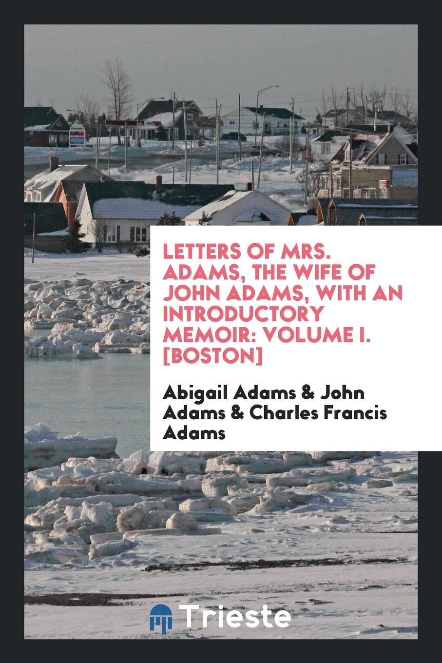 Download Letters of Mrs. Adams, the Wife of John Adams, with an Introductory Memoir: Volume I. [Boston] ebook