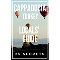 Cappadocia 25 Secrets - The Locals Travel Guide For Your Trip to Cappadocia 2019 ( Turkey ) (English Edition)